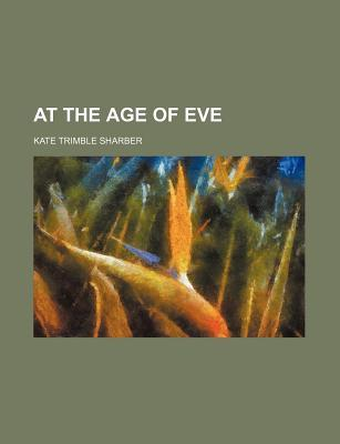 At the Age of Eve  by  Kate Trimble Sharber