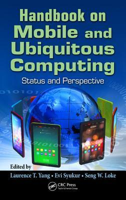 Handbook on Mobile and Ubiquitous Computing: Status and Perspective Laurence T. Yang