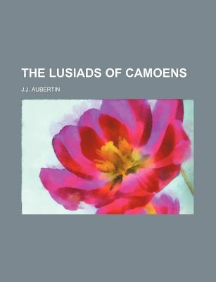 The Lusiads of Camoens J.j. Aubertin