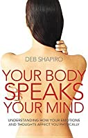 Your Body Speaks Your Mind: Understanding How Your Emotions and Thoughts Affect You Physically