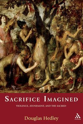 Sacrifice Imagined: Violence, Atonement and the Sacred Douglas Hedley