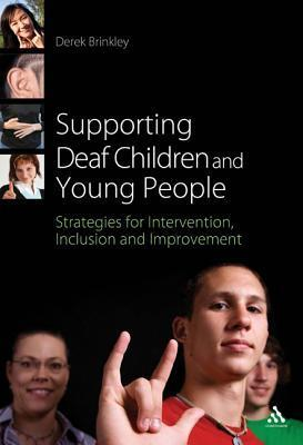 Supporting Deaf Children and Young People: Strategies for Intervention, Inclusion and Improvement  by  Derek Brinkley
