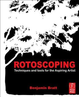 Rotoscoping: Techniques and Tools for the Aspiring Artist  by  Benjamin  Bratt