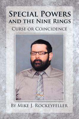 Special Powers and the Nine Rings  by  Mike J. Rockeyfeller