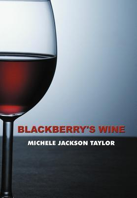 Blackberrys Wine  by  Michele Jackson Taylor