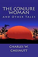 The Conjure Woman and Other Tales