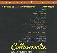 Culturematic: How Reality TV, John Cheever, a Pie Lab, Julia Child, Fantasy Football, Burning Man, the Ford Fiesta Movement, Rube Goldberg, NFL Films, Wordle, Two and a Half Men, a 10,000-Year Symphony, and ROFLCon Memes Will Help You Create and Execut...