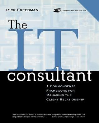 The It Consultant: A Commonsense Framework for Managing the Client Relationship Rick Freedman