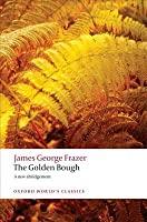 The Golden Bough: A Study in Magic and Religion: A New Abridgement (World's Classics)