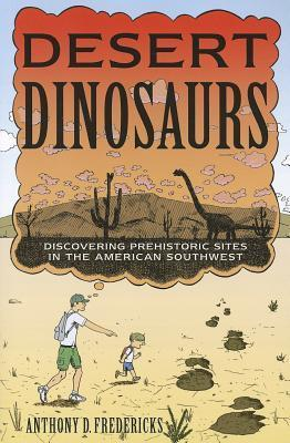 Desert Dinosaurs: Discovering Prehistoric Sites in the American Southwest Anthony D. Fredericks