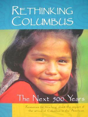 Rethinking Columbus: The Next 500 Years: Resources for Teaching about the Impact of the Arrival of Columbus in the Americas Bill Bigelow