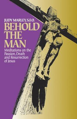 Behold the Man  by  Judy Marley