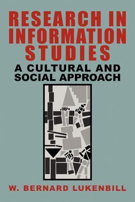 Research in Information Studies: A Cultural and Social Approach  by  W. Bernard Lukenbill