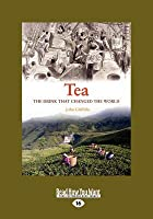 Tea: A History of the Drink That Changed the World (Large Print 16pt)