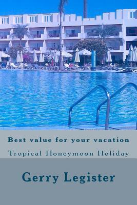 Best Value for Your Vacation: Tropical Honeymoon Holiday  by  Gerry Legister