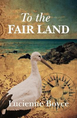 To the Fair Land  by  Lucienne Boyce