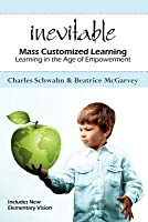 Inevitable: Mass Customized Learning: Learning in the Age of Empowerment