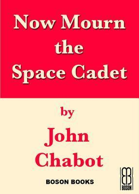 Now Mourn the Space Cadet John Chabot
