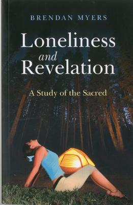 Loneliness and Revelation: A Study of the Sacred  by  Brendan Myers
