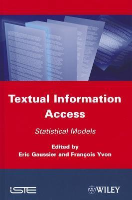 Textual Information Access: Statistical Models  by  E. Gaussier