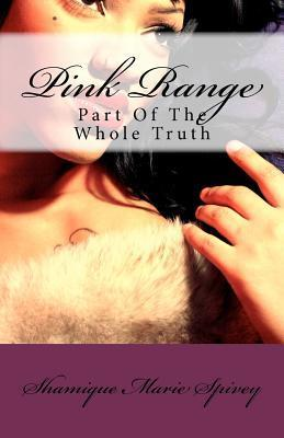 Pink Range: Part of the Whole Truth  by  Shamique Marie Spivey