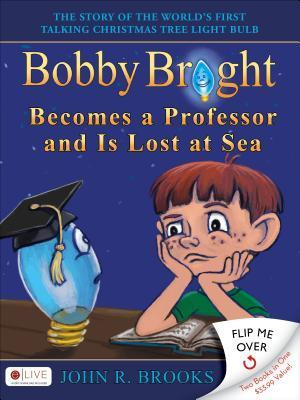 Bobby Bright Becomes a Professor and Is Lost at Sea/Bobby Bright Meets His Maker: The Shocking Truth Is Revealed John R. Brooks