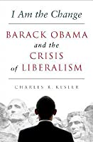 I Am the Change: Barack Obama and the Crisis of Liberalism