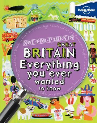 Not For Parents Great Britain Everything You Ever Wanted to Know Peter Rees