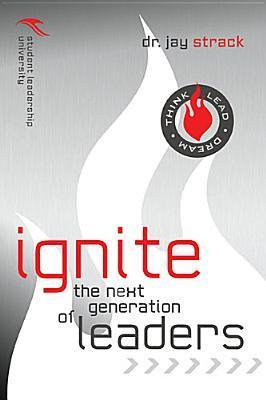 Ignite the Next Generation of Leaders Jay Strack