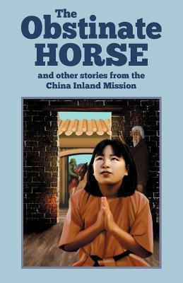 The Obstinate Horse and Other Stories from the China Inland Mission  by  China Inland Mission