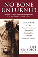 No Bone Unturned: Inside the World of a Top Forensic Scientist and His Work on America's Most Notorious Crimes and Disasters