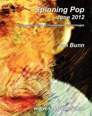 Spinning Pop, June 2012: Is about Iconic People, Places and Events of Our Time Ian J. Bunn