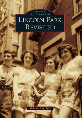 Lincoln Park Revisited (Images of America: Illinois)  by  Melanie Ann Apel