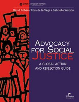 Advocacy for Social Justice: A Global Action and Reflection Guide  by  David Cohen