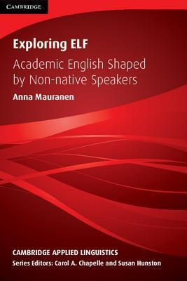 Exploring ELF: Academic English Shaped Non-Native Speakers by Anna Mauranen