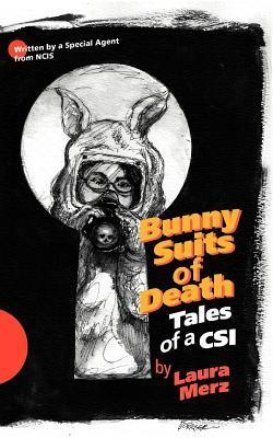 Bunny Suits of Death: Tales of a Csi  by  Laura A. Merz