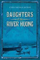 Daughters of the River Huong: Stories of a Vietnamese Royal Concubine and Her Descendants