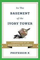 In the Basement of the Ivory Tower: Confessions of an Accidental Academic