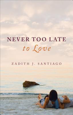 Never Too Late to Love Zadith J. Santiago