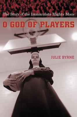 O God of Players: The Story of the Immaculata Mighty Macs Julie Byrne
