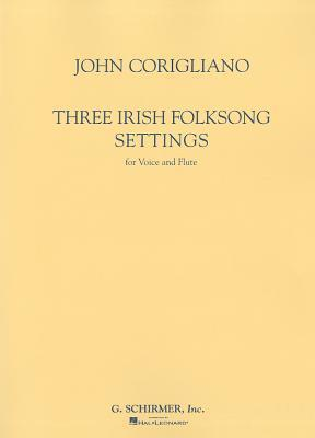 Three Irish Folksong Settings: Voice and Flute John Corigliano