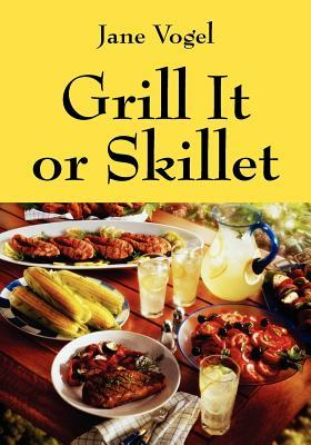 Grill It or Skillet  by  Jane Vogel