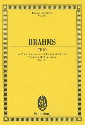 Piano Trio Op. 114 for Piano, Clarinet (or Viola) and Violoncello in A Minor (Edition Eulenburg No. 250): Study Score  by  Johannes Brahms