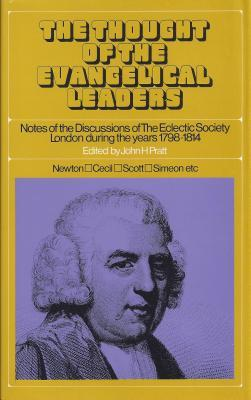 Thought of the Evangelical Leaders: John Newton, Thomas Scott, Charles Simeon, Etc.  by  London