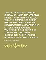 Twice Told Tales (Volume 1); The Gray Champion. Sunday At Home. The Wedding Knell. The Minister's Black Veil. The Maypole Of Merry Mount. The