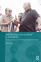 The Technological State in Indonesia: The Co-Constitution of High Technology and Authoritarian Politics
