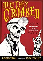 How They Croaked: The Awful Ends of the Awfully Famous: The Awful Ends of the Awfully Famous