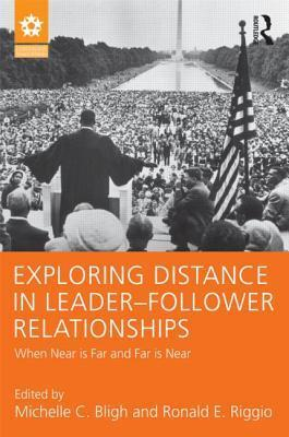 Exploring Distance in Leader-Follower Relationships: When Near Is Far and Far Is Near  by  Michelle C. Bligh