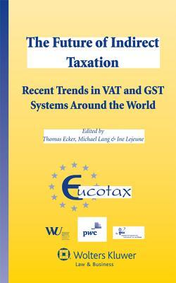 Future of Indirect Taxation: Recent Trends in Vat and Gst Systems Around the World Thomas Ecker