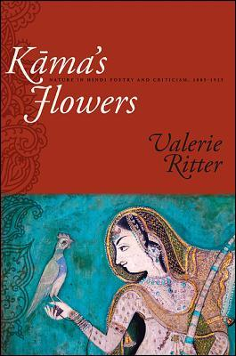 Kamas Flowers: Nature in Hindi Poetry and Criticism, 1885-1925  by  Valerie Ritter